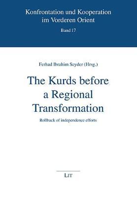 The Kurds Before a Regional Transformation: Rollback of Independence Efforts - Konfrontation Und Kooperation Im Vordere (Paperback)