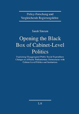 Opening the Black-Box of Cabinet-Level Politics: Explaining Disaggregated Public Social Expenditure Changes in Affluent, Parliamentary Democracies with Cabinet-Level Politics and Institutions - Policy-Forschung Und Vergleichende Regie (Paperback)
