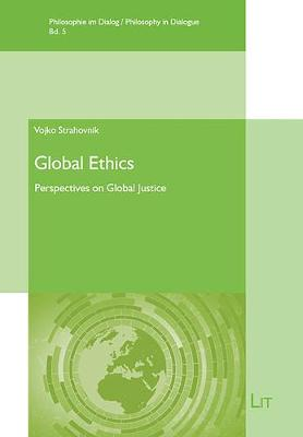 Global Ethics: Perspectives on Global Justice - Philosophy in Dialogue / Philosophie Im (Paperback)