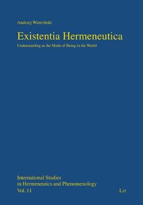Existentia Hermeneutica: Understanding as the Mode of Being in the World - International Studies in Hermeneutics an (Paperback)