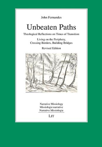 Unbeaten Paths: Theological Reflections on Times of Transition: Living on the Periphery, Crossing Borders, Building Bridges. Revised Edition - Narrative Missiology / Missiologie Narra (Paperback)
