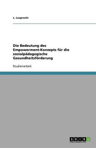 Die Bedeutung Des Empowerment-Konzepts F r Die Sozialp dagogische Gesundheitsf rderung (Paperback)