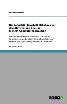 Die Aktualit t Marshall McLuhans VOR Dem Hintergrund Heutiger Mensch-Computer-Interaktion (Paperback)