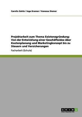 Projektarbeit Zum Thema Existenzgrundung (Paperback)