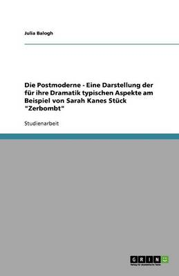 """Die Postmoderne - Eine Darstellung Der Fur Ihre Dramatik Typischen Aspekte Am Beispiel Von Sarah Kanes Stuck """"Zerbombt"""" (Paperback)"""