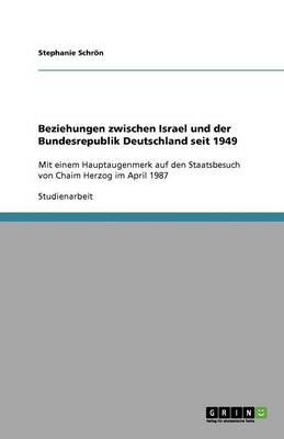 Beziehungen Zwischen Israel Und Der Bundesrepublik Deutschland Seit 1949 (Paperback)