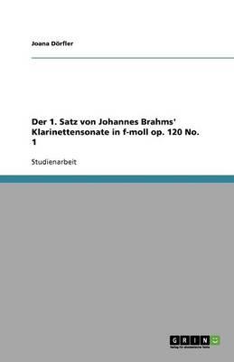 Der 1. Satz Von Johannes Brahms' Klarinettensonate in F-Moll Op. 120 No. 1 (Paperback)