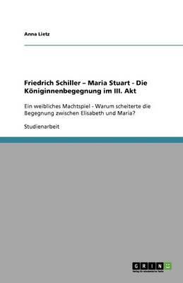 Friedrich Schiller - Maria Stuart - Die Koniginnenbegegnung Im III. Akt (Paperback)