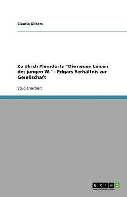Zu Ulrich Plenzdorfs Die Neuen Leiden Des Jungen W. - Edgars Verhaltnis Zur Gesellschaft (Paperback)