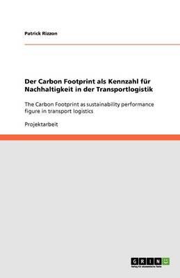 Der Carbon Footprint ALS Kennzahl F r Nachhaltigkeit in Der Transportlogistik (Paperback)