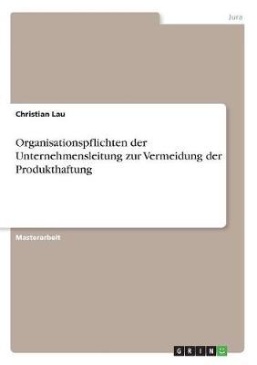 Organisationspflichten Der Unternehmensleitung Zur Vermeidung Der Produkthaftung (Paperback)