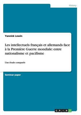 Les Intellectuels Fran ais Et Allemands Face La Premi re Guerre Mondiale: Entre Nationalisme Et Pacifisme (Paperback)