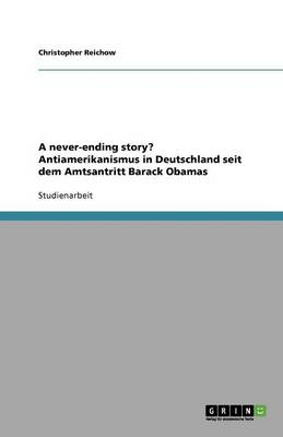 A Never-Ending Story? Antiamerikanismus in Deutschland Seit Dem Amtsantritt Barack Obamas (Paperback)