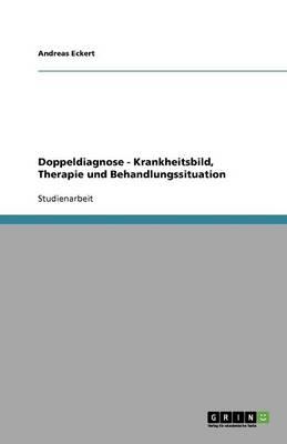 Doppeldiagnose - Krankheitsbild, Therapie Und Behandlungssituation (Paperback)