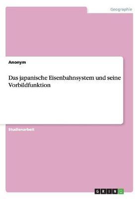 Das Japanische Eisenbahnsystem Und Seine Vorbildfunktion (Paperback)