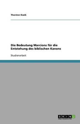 Die Bedeutung Marcions F r Die Entstehung Des Biblischen Kanons (Paperback)