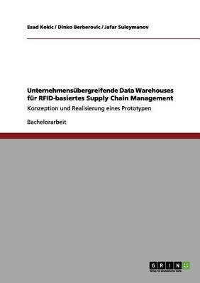 Unternehmens bergreifende Data Warehouses F r Rfid-Basiertes Supply Chain Management (Paperback)
