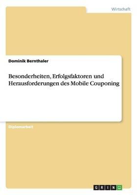 Mobile Couponing. Besonderheiten, Erfolgsfaktoren Und Herausforderungen (Paperback)