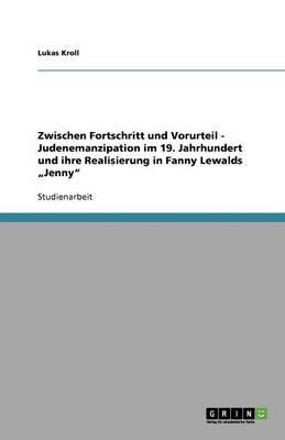 """Zwischen Fortschritt Und Vorurteil - Judenemanzipation Im 19. Jahrhundert Und Ihre Realisierung in Fanny Lewalds """"jenny (Paperback)"""