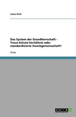 Das System Der Grundherrschaft - Treue-Schutz-Verhaltnis Oder Standardisierte Zweckgemeinschaft? (Paperback)