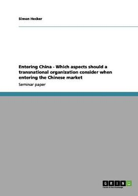 Entering China - Which Aspects Should a Transnational Organization Consider When Entering the Chinese Market (Paperback)