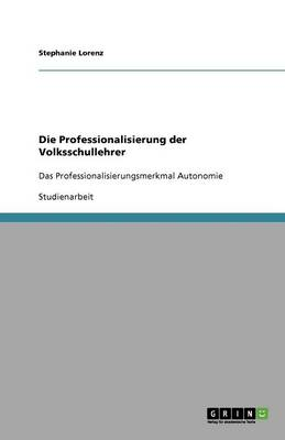 Die Professionalisierung Der Volksschullehrer (Paperback)