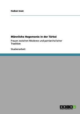Mnnliche Hegemonie in Der Trkei (Paperback)