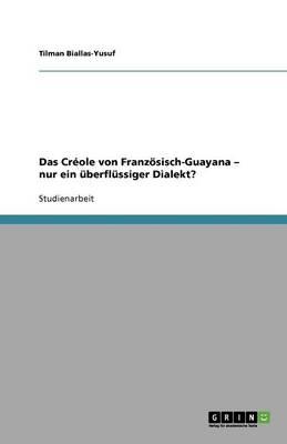 Das Cr ole Von Franz sisch-Guayana - Nur Ein berfl ssiger Dialekt? (Paperback)