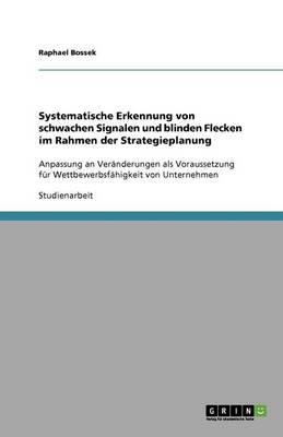 Systematische Erkennung Von Schwachen Signalen Und Blinden Flecken Im Rahmen Der Strategieplanung (Paperback)