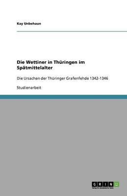 Die Wettiner in Thuringen Im Spatmittelalter (Paperback)