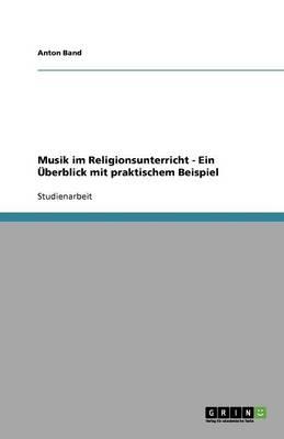 Musik Im Religionsunterricht - Ein berblick Mit Praktischem Beispiel (Paperback)