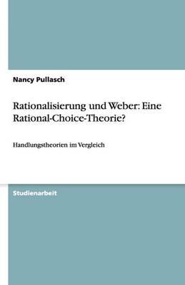 Rationalisierung Und Weber: Eine Rational-Choice-Theorie? (Paperback)