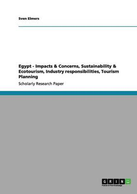 Egypt - Impacts & Concerns, Sustainability & Ecotourism, Industry Responsibilities, Tourism Planning (Paperback)