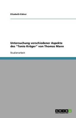 Untersuchung Verschiedener Aspekte Des Tonio Kr ger Von Thomas Mann (Paperback)