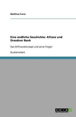 Eine Endliche Geschichte: Allianz Und Dresdner Bank (Paperback)