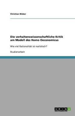 Die verhaltenswissenschaftliche Kritik am Modell des Homo Oeconomicus (Paperback)