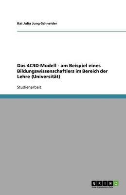 Das 4c/Id-Modell - Am Beispiel Eines Bildungswissenschaftlers Im Bereich Der Lehre (Universit t) (Paperback)