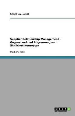 Supplier Relationship Management - Gegenstand Und Abgrenzung Von Ahnlichen Konzepten (Paperback)