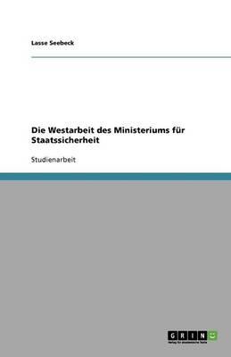 Die Westarbeit Des Ministeriums Fur Staatssicherheit (Paperback)