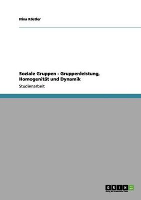 Soziale Gruppen - Gruppenleistung, Homogenitat Und Dynamik (Paperback)