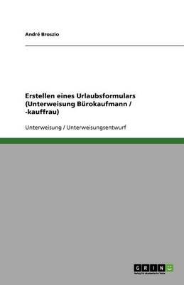 Erstellen Eines Urlaubsformulars (Unterweisung Burokaufmann / -Kauffrau) (Paperback)
