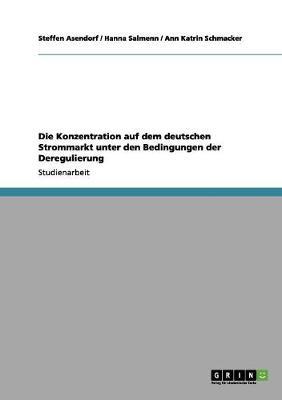 Die Konzentration Auf Dem Deutschen Strommarkt Unter Den Bedingungen Der Deregulierung (Paperback)