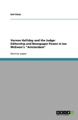 """Vernon Halliday and the Judge: Editorship and Newspaper Power in Ian McEwan's """"Amsterdam"""" (Paperback)"""