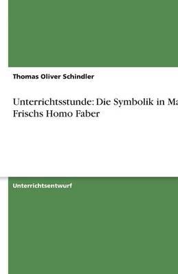 Unterrichtsstunde: Die Symbolik in Max Frischs Homo Faber (Paperback)