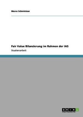 Fair Value Bilanzierung Im Rahmen Der IAS (Paperback)