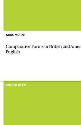 Comparative Forms in British and American English (Paperback)