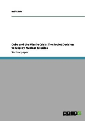 Cuba and the Missile Crisis: The Soviet Decision to Deploy Nuclear Missiles (Paperback)
