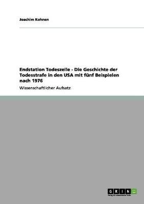 Endstation Todeszelle - Die Geschichte Der Todesstrafe in Den USA Mit Funf Beispielen Nach 1976 (Paperback)