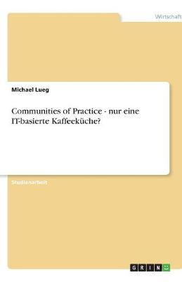 Communities of Practice - Nur Eine It-Basierte Kaffeek che? (Paperback)