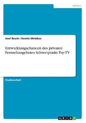 Entwicklungschancen Des Privaten Fernsehangebotes Schwerpunkt Pay-TV (Paperback)